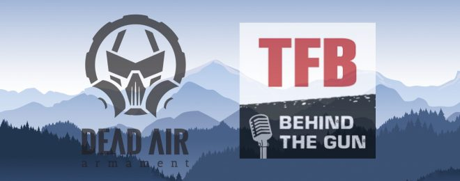 TFB's Behind The Gun Podcast Episode #11: Mike Pappas And Eric Rogers of Dead Air Armament