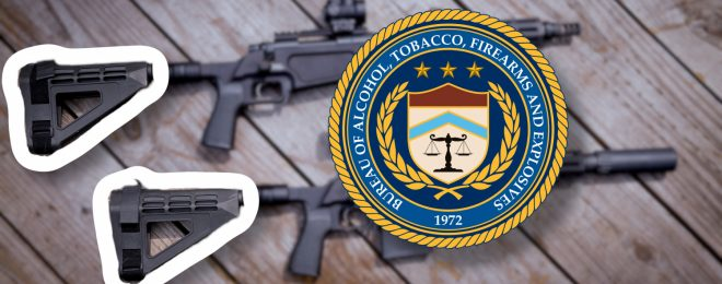 Possible ATF Rulemaking: Pistol Braces Require NFA Registration Or Destruction
