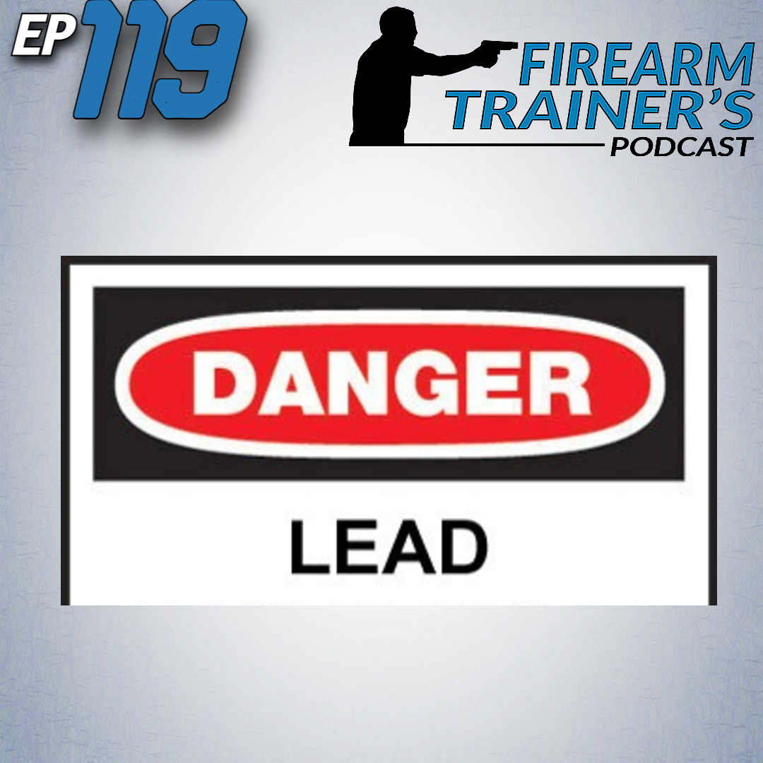 https://www.firearmtrainerpodcast.com/2021/06/24/ep119-dangers-of-lead-and-other-chemicals-on-the-range/